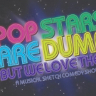 POP STARS ARE DUMB (BUT WE LOVE THEM) Announced At Upright Citizens Brigade