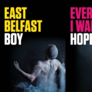 Double Bill of EAST BELFAST BOY and EVERY DAY I WAKE UP HOPEFUL to Embark on Ireland Tour