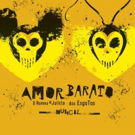 BWW Preview: AMOR BARATO - O ROMEU E JULIETA DOS ESGOTOS Merges Fable And Reality In A Musical For Adults