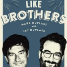 LIKE BROTHERS, A Memoir By The Duplass Brothers Hits Shelves 5/8