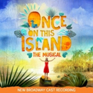 ONCE ON THIS ISLAND Cast Album Released Today