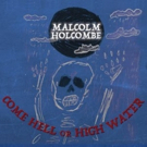 Acclaimed Singer/Songwriter Malcolm Holcombe To Release COME HELL OR HIGH WATER 9/14
