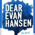 DEAR EVAN HANSEN Novel Will Launch Book Tour Featuring Levenson, Pasek & Paul