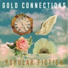 Indie Rockers Gold Connections Announce Debut Album POPULAR FICTION Out 5/11
