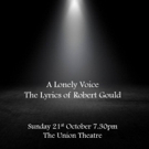 A LONELY VOICE - The Lyrics of Robert Gould Comes to the Union Theatre Photo