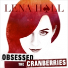 Lena Hall's New EP 'Obsessed: The Cranberries' is Now Available For Pre-Order