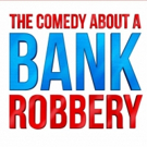 THE COMEDY ABOUT A BANK ROBBERY Extends Through 2018; New Cast Announced Photo