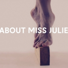 ABOUT MISS JULIE to Play at The Opera House Takkelloftet June 2019