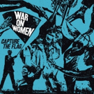 WAR ON WOMEN Premiere YDTMHTL Feat. Kathleen Hanna from Upcoming Album CAPTURE THE FLAG