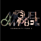 Miguel Campbell Delivers Slick New Album COMMUNITY FUNK 2 Photo