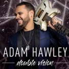 Guitarist Adam Hawley's DOUBLE VISION Drops Friday + First Single CAN YOU FEEL IT Rockets to Billboard Top 10