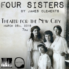 James Clement's FOUR SISTERS is Re-Imagined At Theatre For The New City