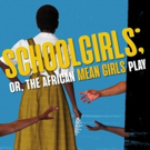 SCHOOL GIRLS; OR, THE AFRICAN MEAN GIRLS PLAY Makes Regional Premiere Photo