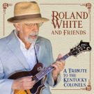 Roland White And Friends Bring New Life To An Honored Legacy