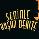 "BWW Review: SENINLE BASIM DERTTE"" �"" ""IN TROUBLE WITH YOU at KüçükÇiftlik Park"