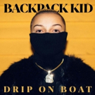 Viral Sensation, The Backpack Kid Drops Debut Single DRIP ON BOAT Off Upcoming EP
