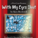 West Coast Premiere of WITH MY EYES SHUT Comes to the Hollywood Fringe Festival Photo