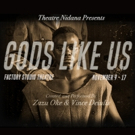 Factory Theatre Studio Hosts Worldwide Premiere Of GODS LIKE US