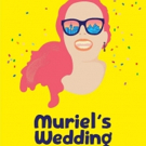 MURIEL'S WEDDING THE MUSICAL Will Come to Melbourne and Sydney