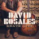 David Rosales To Release First Full-Length Album BRAVE ONES This Friday, 4/27