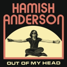 New Record From Hamish Anderson OUT OF MY HEAD Out Now Photo