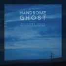 Handsome Ghost's WELCOME BACK: THE ACOUSTIC RECORDINGS Out 4/6 Photo