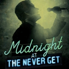 MIDNIGHT AT THE NEVER GET to Open Off-Broadway Tomorrow