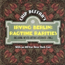 Chip Deffaa New 'Irving Berlin: Ragtime Rarities' Album Out 11/20