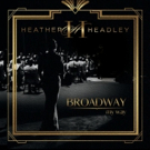 Heather Headley Announces New Album BROADWAY MY WAY Coming This Fall