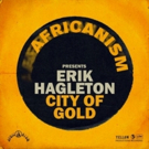 Africanism Sparks Relaunch with Erik Hagleton's 'City Of Gold'