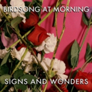 Birdsong At Morning Spins Elegant Tapestries of Sound, Words, and Music on New Album SIGNS AND WONDERS