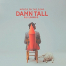 Damn Tall Buildings Premieres New Track WORDS TO THE SONG at PopMatters