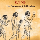 BWW Review: WINE THE SOURCE OF CIVILIZATION by John J. Mahoney Fascinates