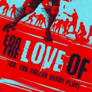 Theatre of NOTE Presents West Coast Premiere of FOR THE LOVE OF (OR THE ROLLER DERBY PLAY)