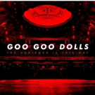 Goo Goo Dolls Announce New Live Album THE AUDIENCE IS THIS WAY Coming This July Photo