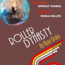 Sprout Works Presents ROLLER DYNASTY Written By Ryan Drake, Directed By Emma Miller Photo
