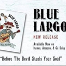 BLUE LARGO Celebrates Fourth Album 'BEFORE THE DEVIL STEALS YOUR SOUL'