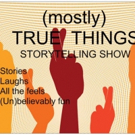 Storytelling Line-up Announced For(MOSTLY) TRUE THINGS March 17 Show
