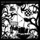 Dave Matthews Band Releases New Album COME TOMORROW Today, June 8