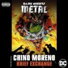 Deftones' Chino Moreno Unveils Solo Track BRIEF EXCHANGE In Celebration of DC Comics' Dark Nights: Metal