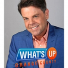 WHAT'S UP ORANGE COUNTY Hosted by Scott D. Stewart Launches 9th Season on Saturday, June 23