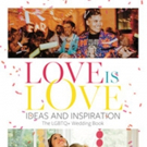 """Benton Buckley Books Releases First of its Kind Book, """"Love Is Love: Ideas and Inspirations: The LGBTQ+ Wedding Book"""" Celebrating Same-Sex Marriages Across the Country"""