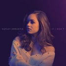Hayley Orrantia Ignores The Warning Signs In Latest Single IF I DON'T Photo