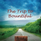 Horton Foote's THE TRIP TO BOUNTIFUL Approaches Opening at Town Players