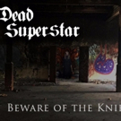 Hard Rockers Dead Superstar Moving Up Charts with 'Beware of the Knife'