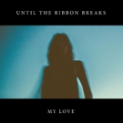 Until The Ribbon Releases 'My Love'