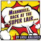 MEANWHILE, BACK AT THE SUPER LAIR... By Greg Kalleres Gets LA Premiere At The New American Theatre