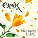 Omik Signs with Mensch House Records & Releases New Single UNCERTAIN LOVE