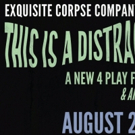 Exquisite Corpse Company Presents August Festival THIS IS A DISTRACTION Photo