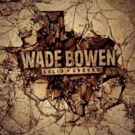 Wade Bowen's 'Solid Ground' Pre-Order Live Now